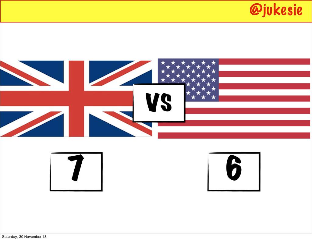 vs 7 6 @jukesie Saturday, 30 November 13