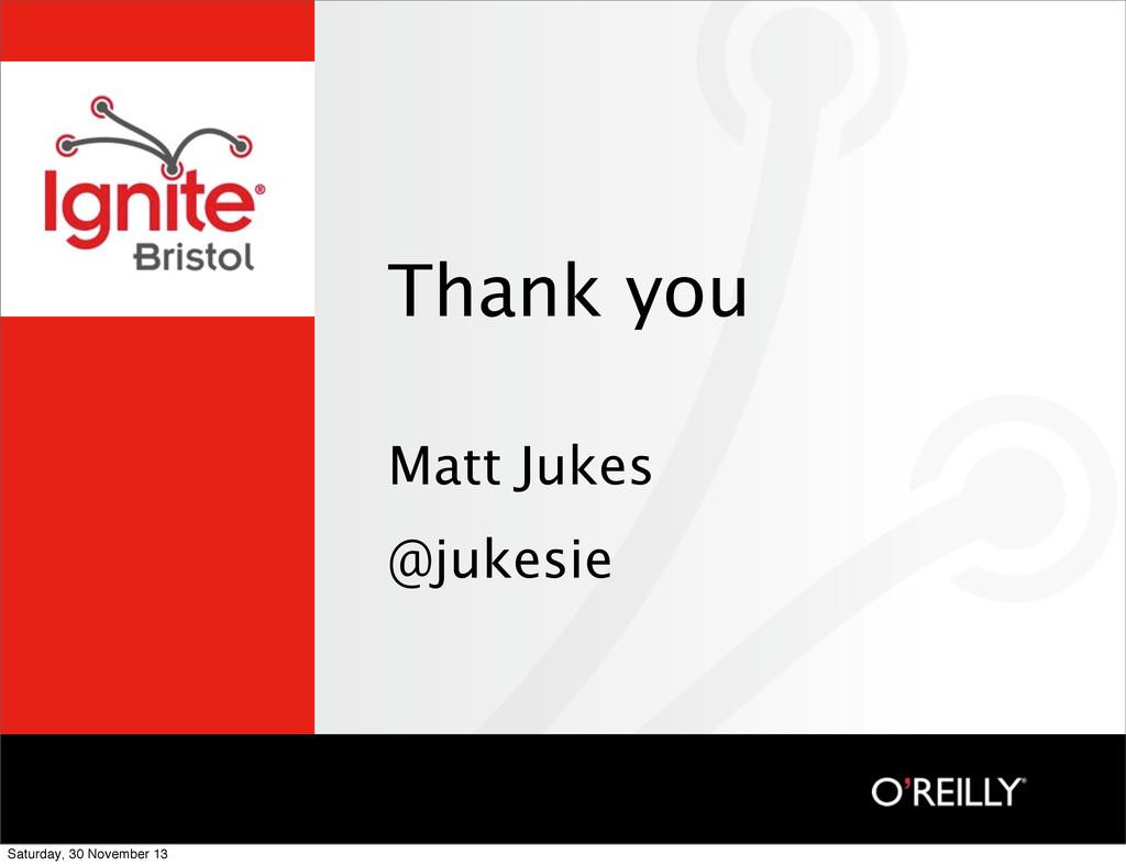 Thank you Matt Jukes @jukesie Saturday, 30 Nove...