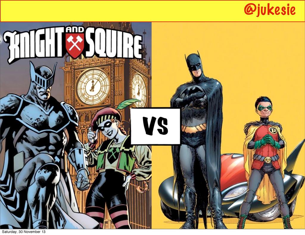 vs @jukesie Saturday, 30 November 13