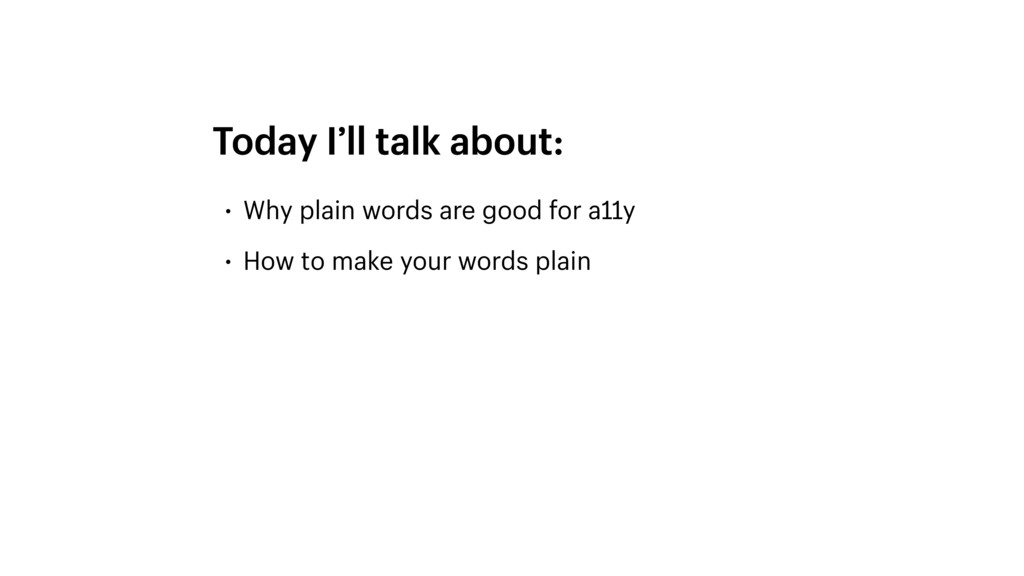 • Why plain words are good for a11y • How to ma...