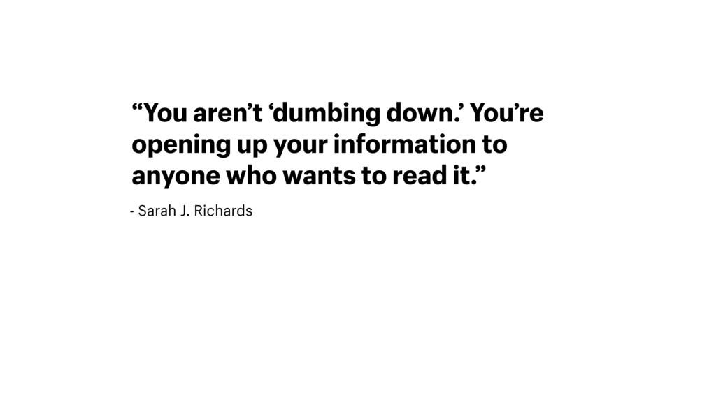 """- Sarah J. Richards """"You aren't 'dumbing down.'..."""