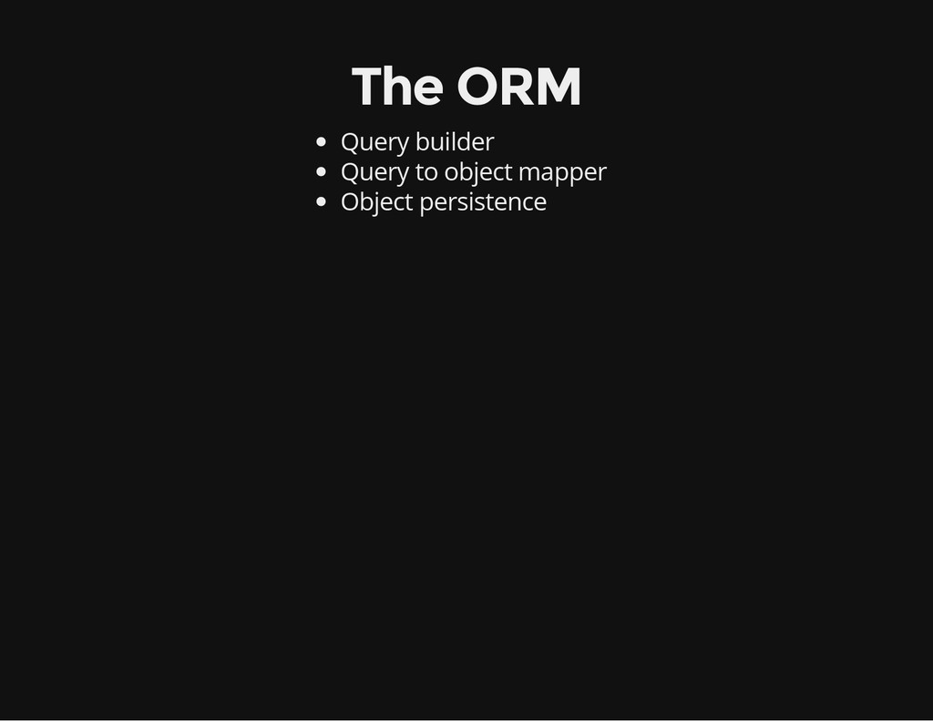 The ORM Query builder Query to object mapper Ob...