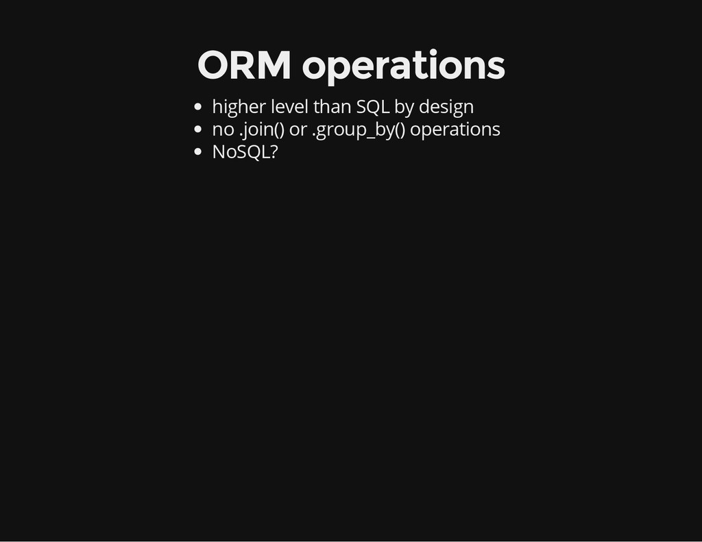 ORM operations higher level than SQL by design ...