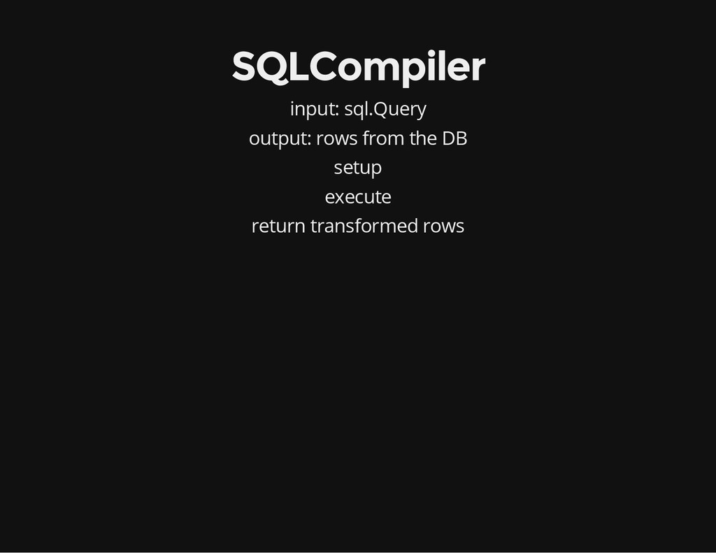 SQLCompiler input: sql.Query output: rows from ...