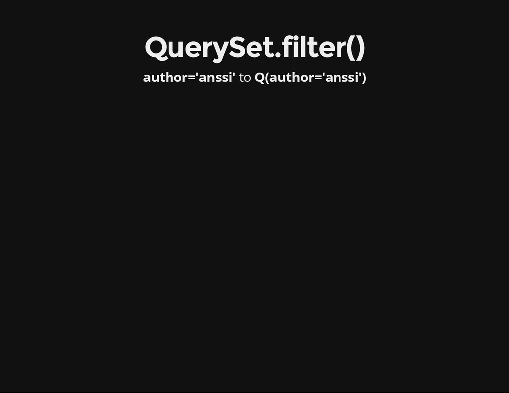 to QuerySet.filter() author='anssi' Q(author='a...