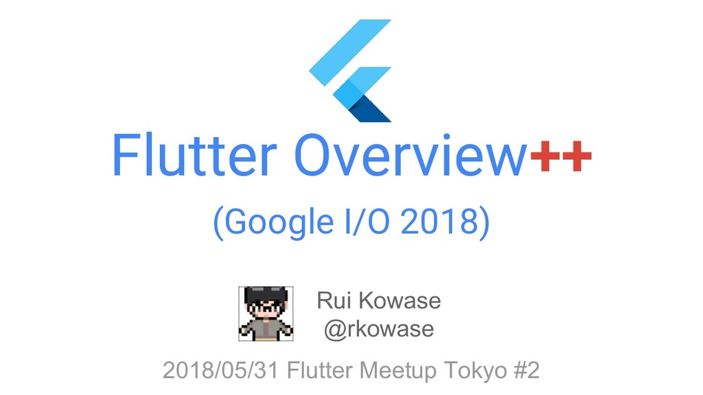 Flutter Overview++ (Google I/O 2018) Rui Kowase...