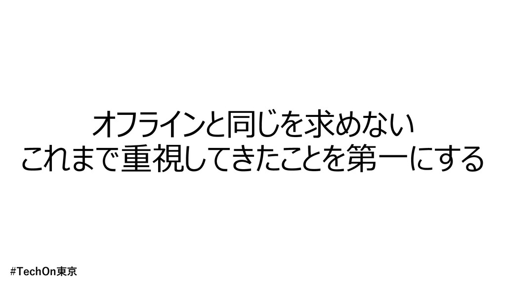 オフラインと同じを求めない これまで重視してきたことを第⼀にする #TechOn東京
