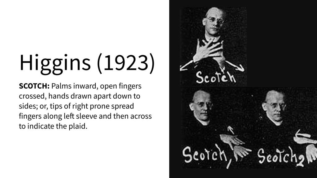 Higgins (1923) SCOTCH: Palms inward, open finge...