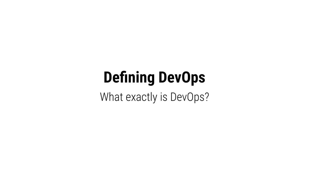 Defining DevOps What exactly is DevOps?