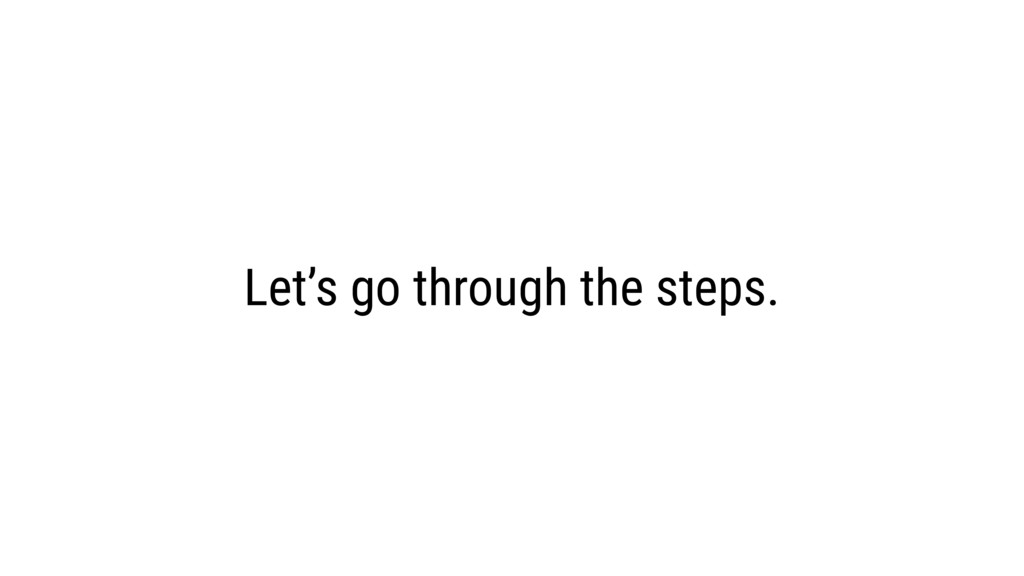 Let's go through the steps.