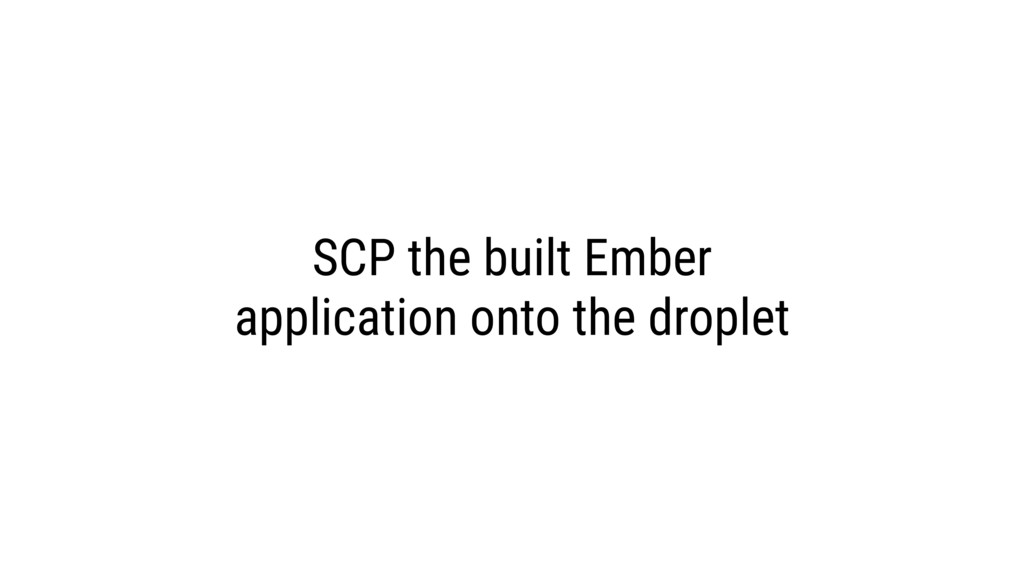 SCP the built Ember application onto the droplet