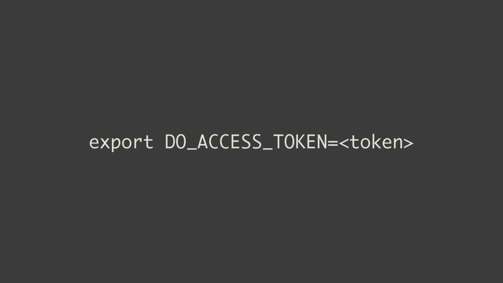 export DO_ACCESS_TOKEN=<token>