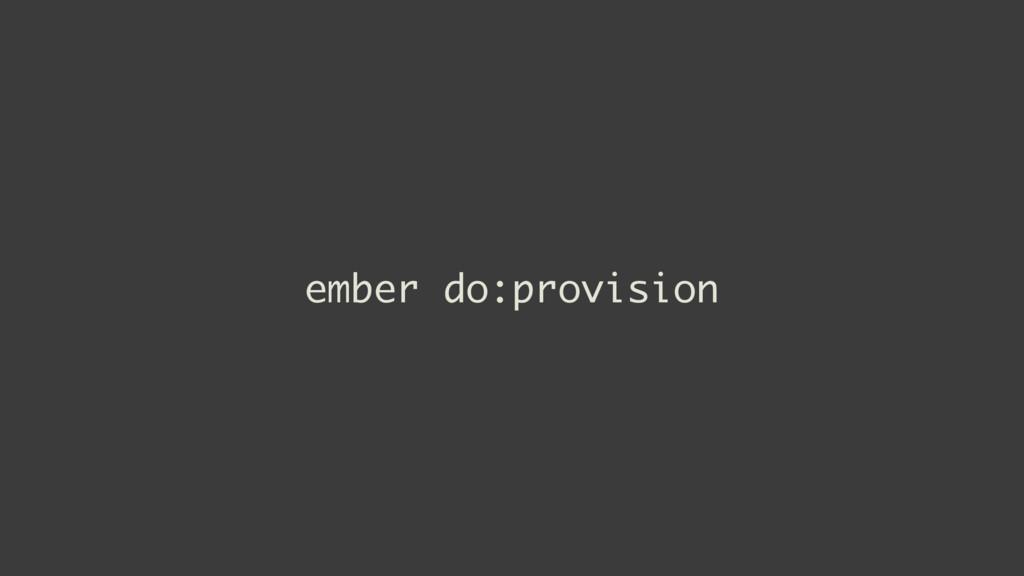 ember do:provision