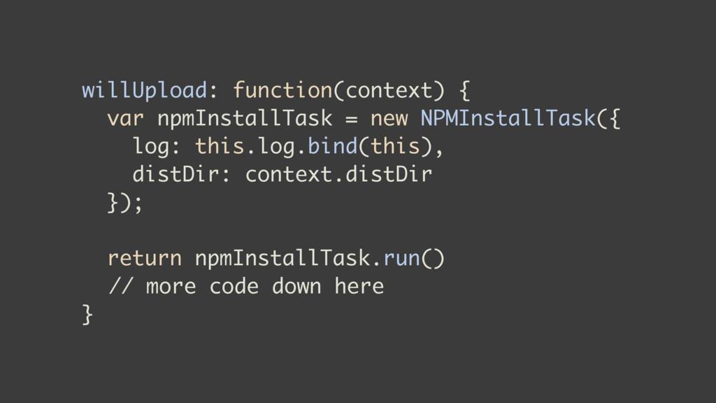 willUpload: function(context) { var npmInstallT...