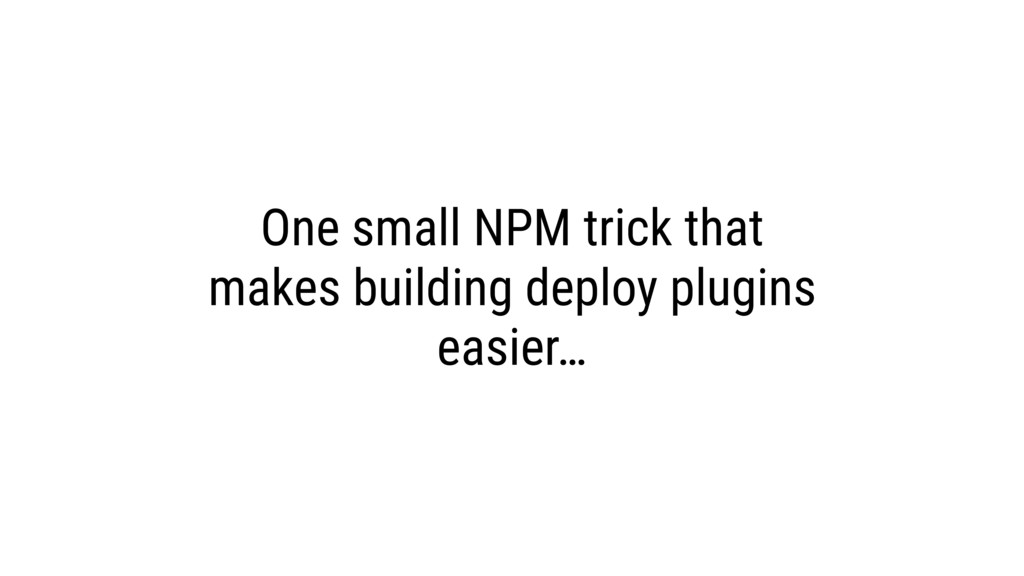One small NPM trick that makes building deploy ...