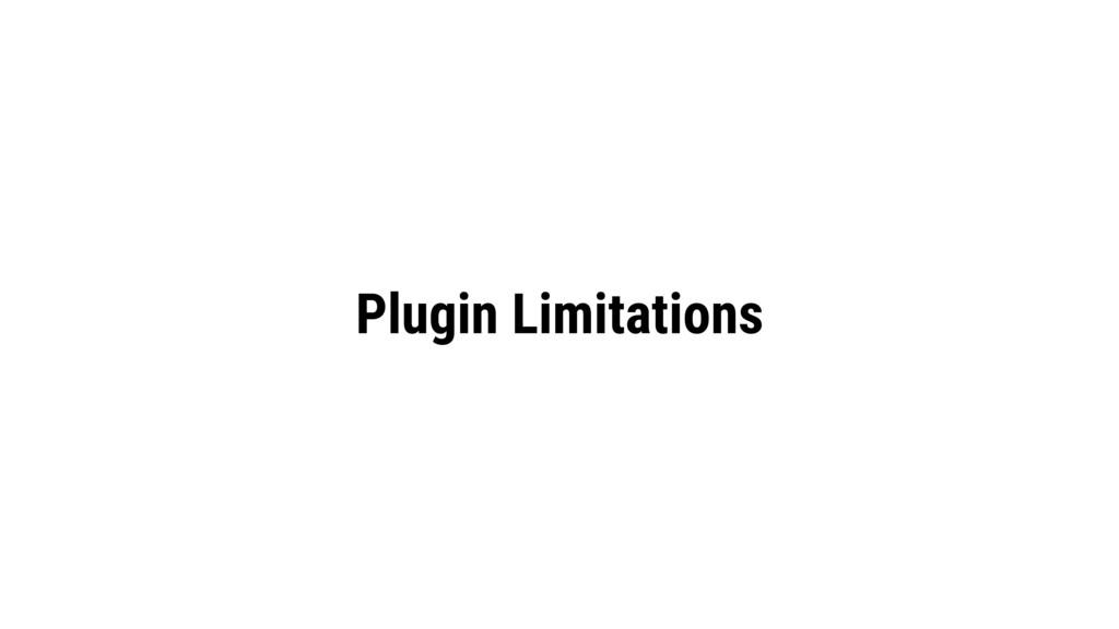 Plugin Limitations