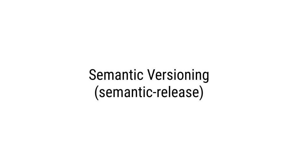 Semantic Versioning (semantic-release)