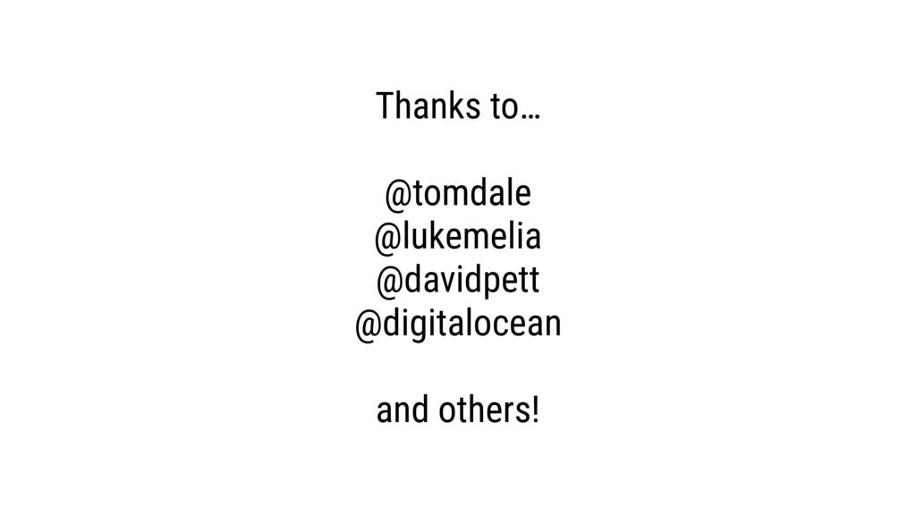 Thanks to… @tomdale @lukemelia @davidpett @digi...