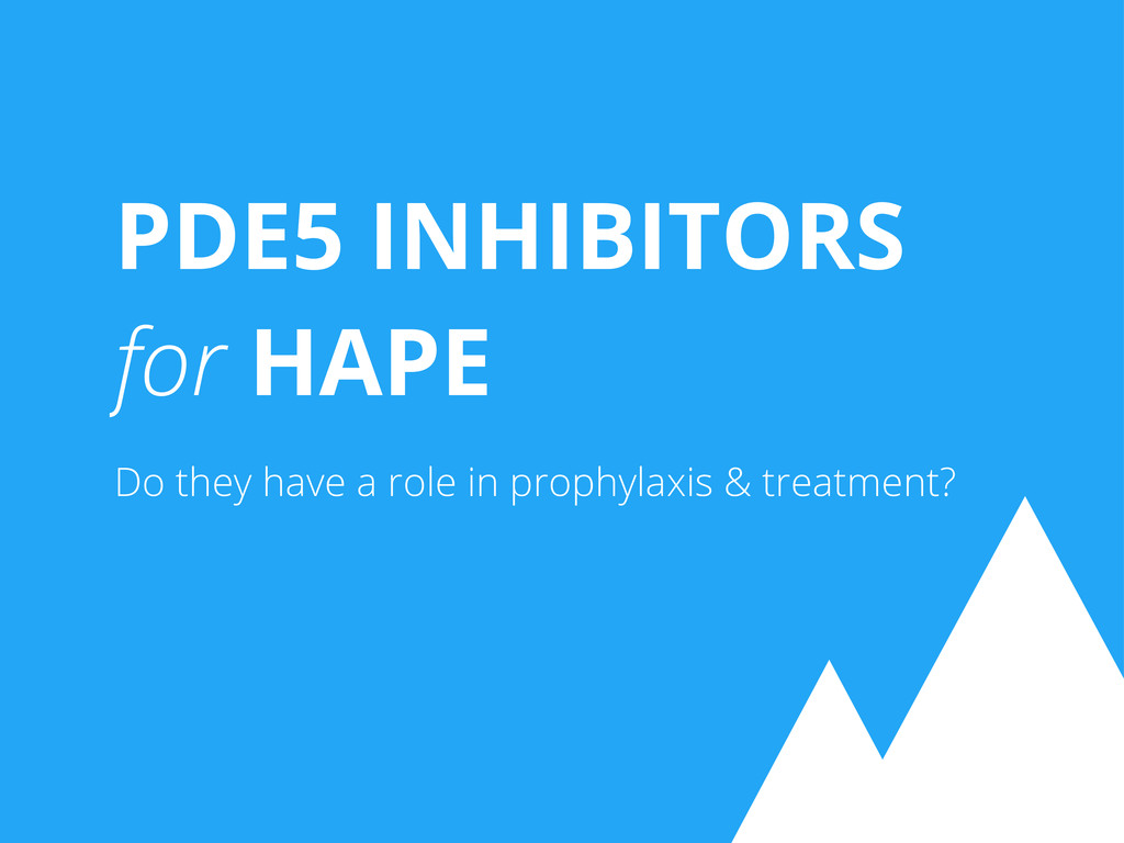 PDE5 INHIBITORS for HAPE Do they have a role in...