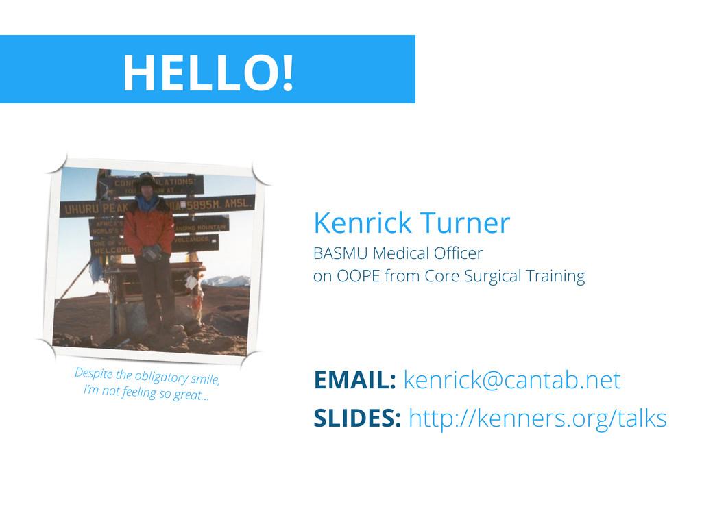 HELLO! EMAIL: kenrick@cantab.net SLIDES: http:/...
