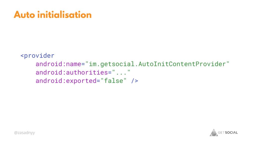 @zasadnyy Auto initialisation <provider android...