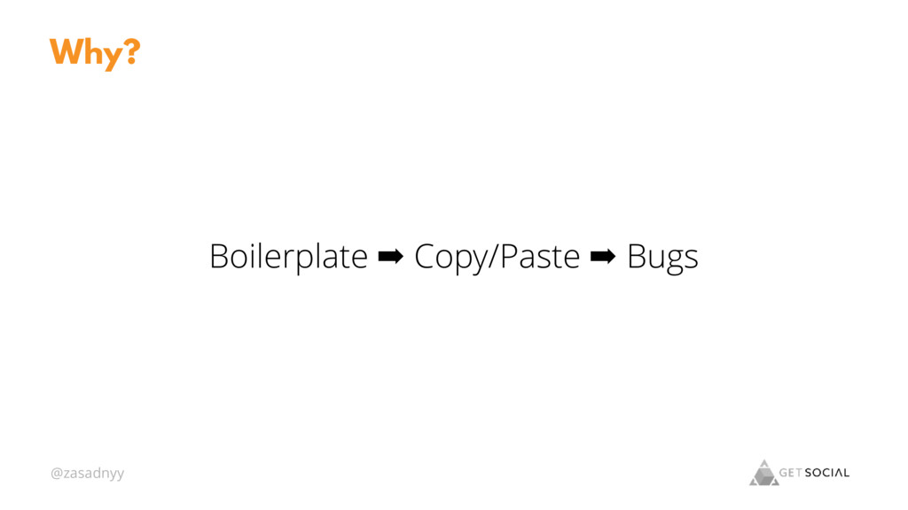 @zasadnyy Boilerplate ➡ Copy/Paste ➡ Bugs Why?