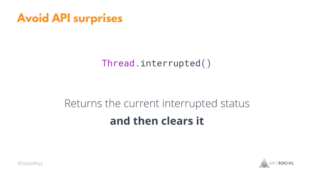 @zasadnyy Avoid API surprises Thread.interrupte...