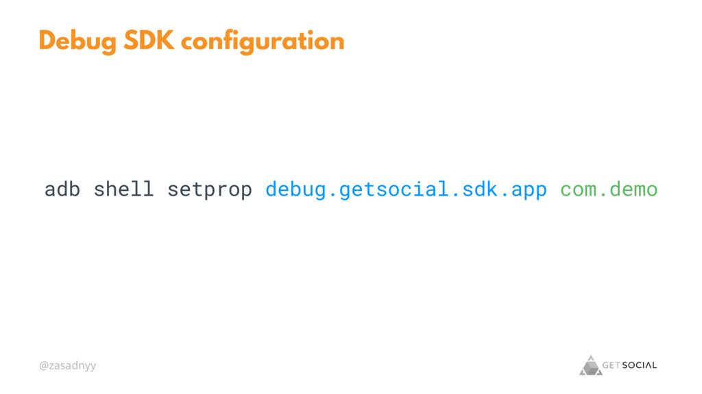 @zasadnyy Debug SDK configuration adb shell set...