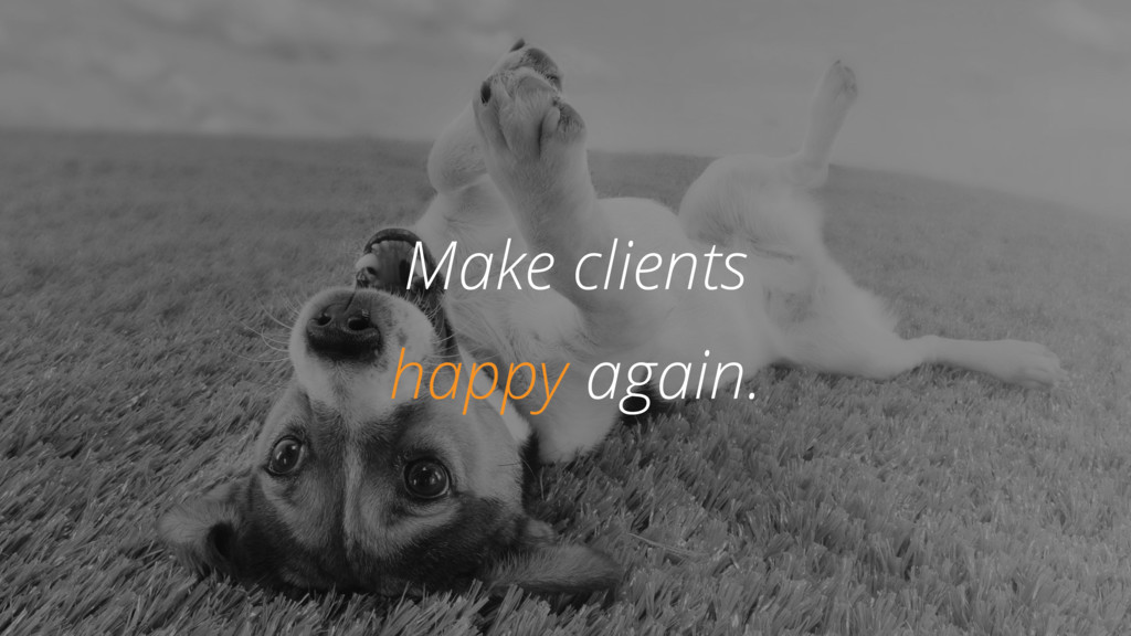 @zasadnyy Happy dog Make clients happy again.