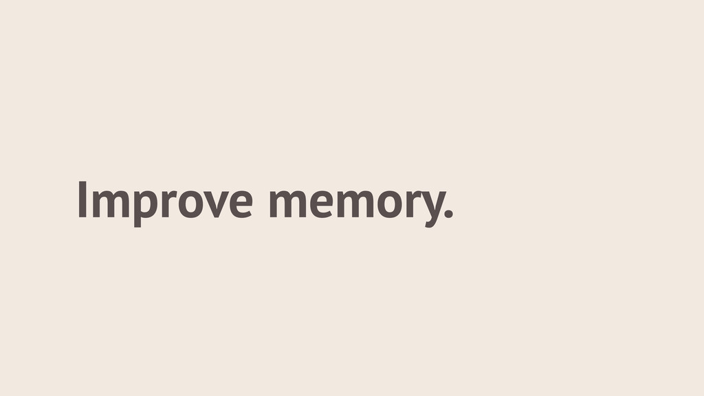 Improve memory.