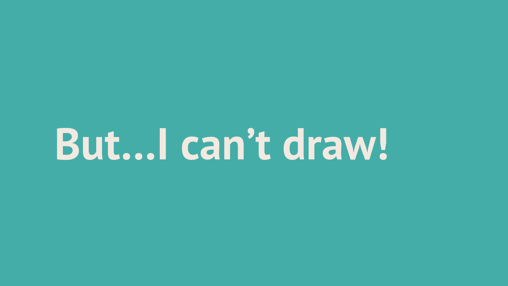 But…I can't draw!