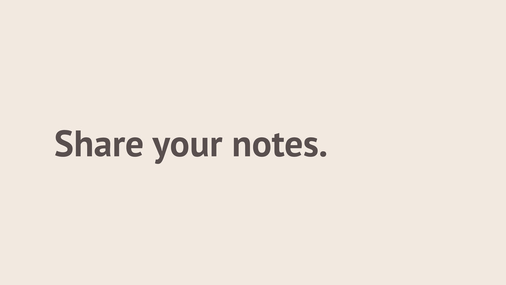 Share your notes.