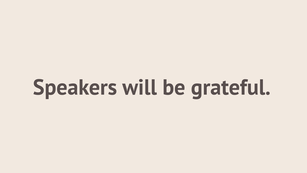 Speakers will be grateful.