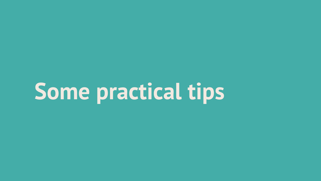 Some practical tips
