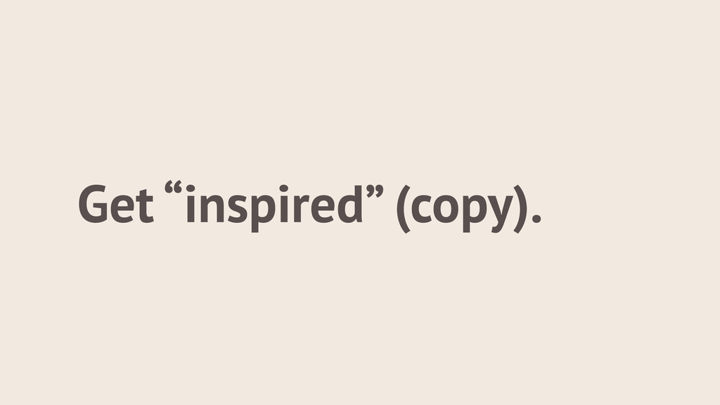"""Get """"inspired"""" (copy)."""