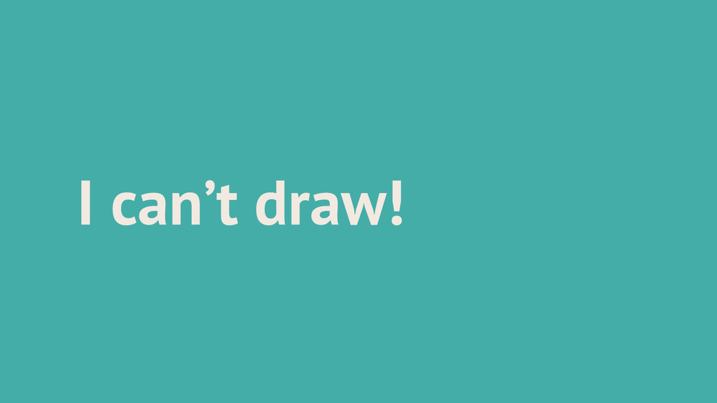 I can't draw!