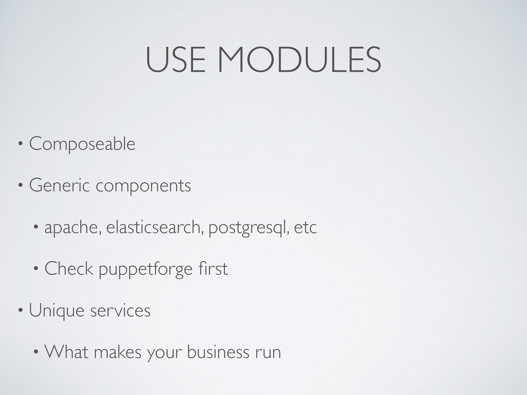 USE MODULES • Composeable • Generic components ...