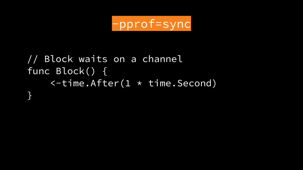 -pprof=sync // Block waits on a channel func Bl...