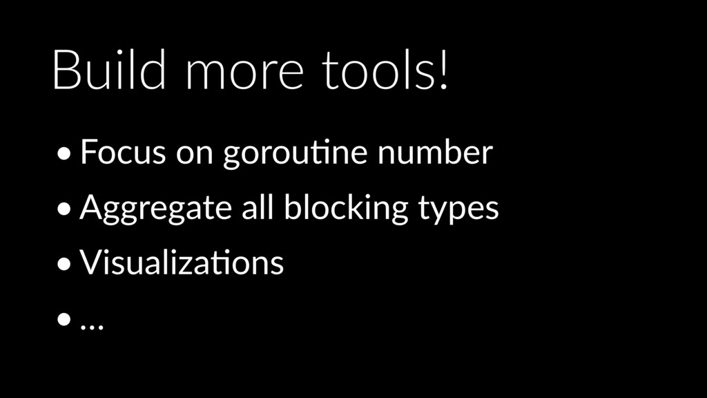 Build more tools! • Focus on gorouOne number • ...