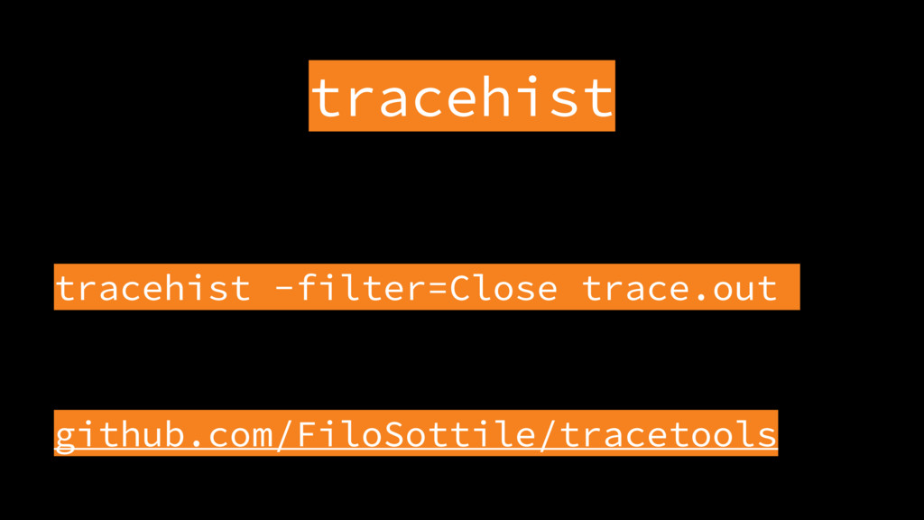 tracehist tracehist -filter=Close trace.out  ...