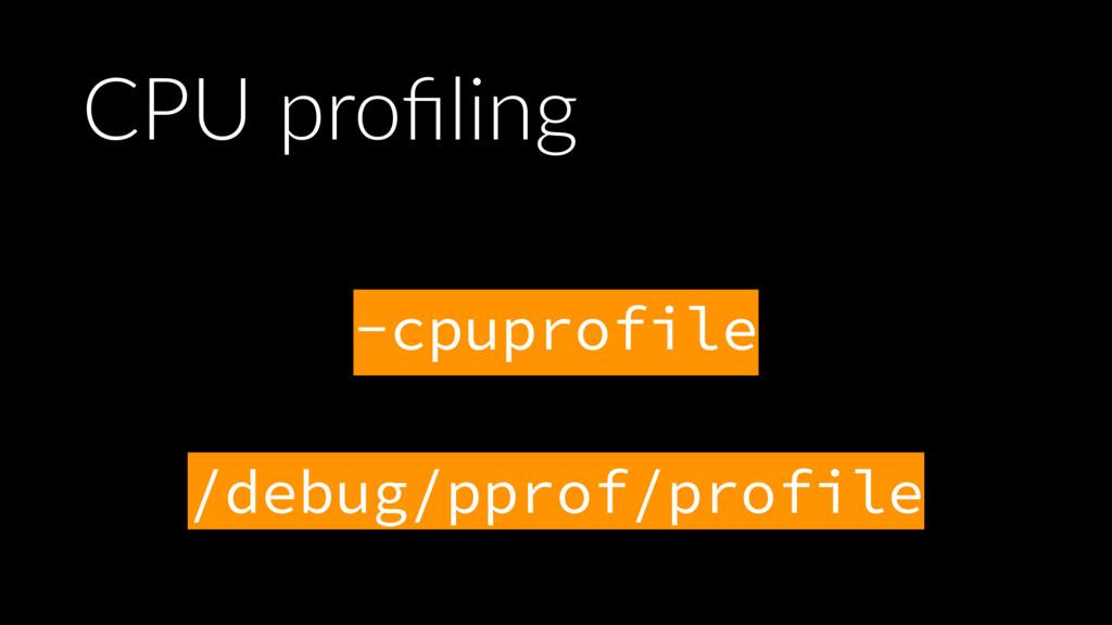 CPU profiling -cpuprofile  /debug/pprof/profile