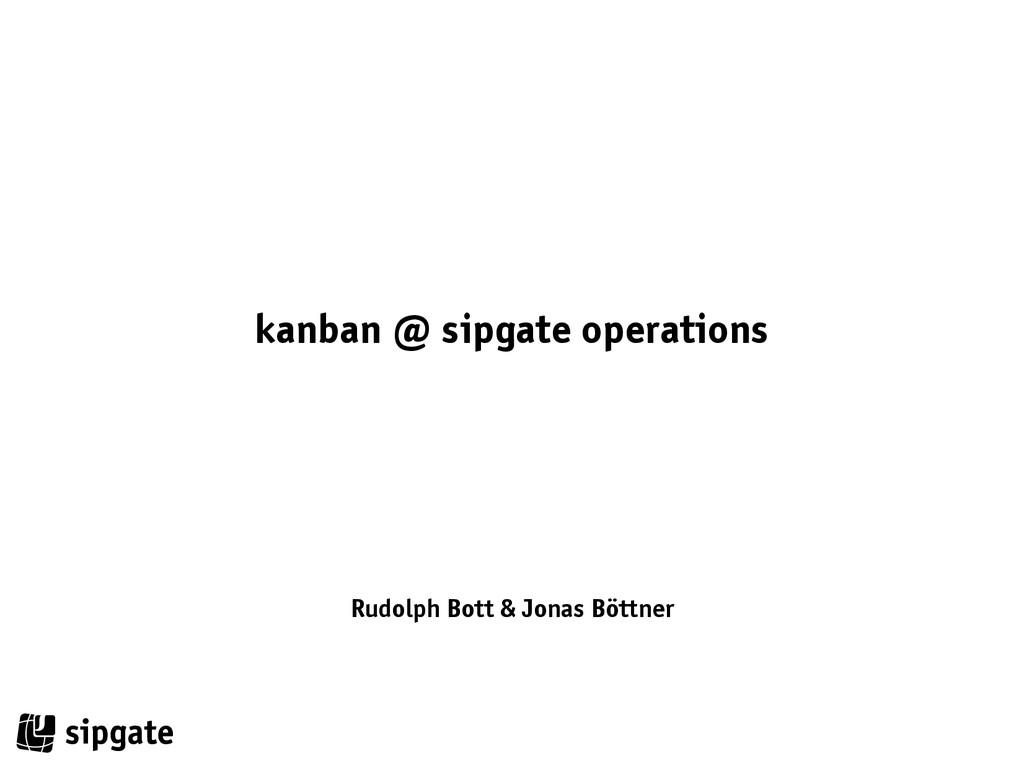 kanban @ sipgate operations Rudolph Bott & Jona...