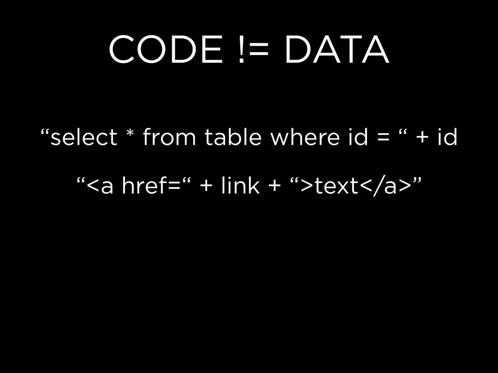 """CODE != DATA """"select * from table where id = """" ..."""