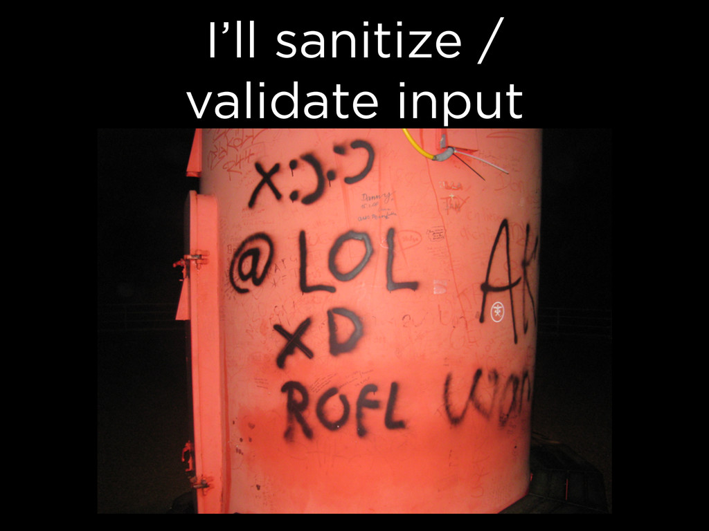 I'll sanitize / validate input