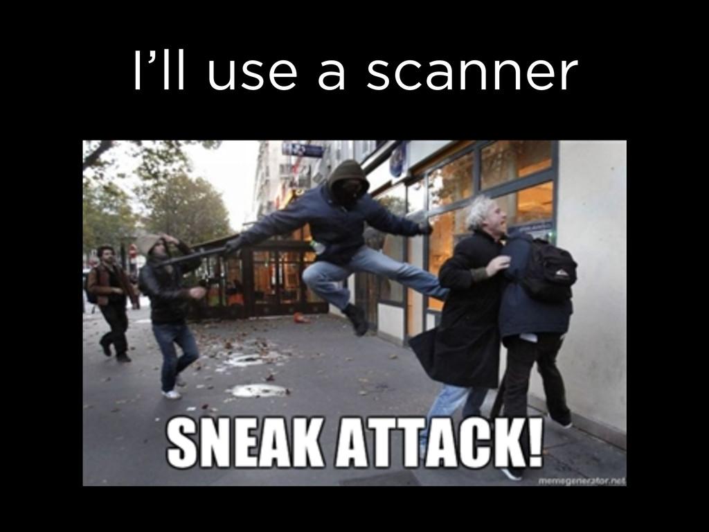 I'll use a scanner