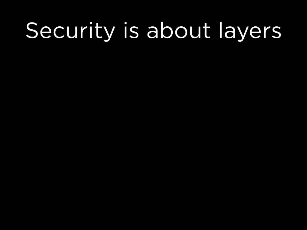 Security is about layers