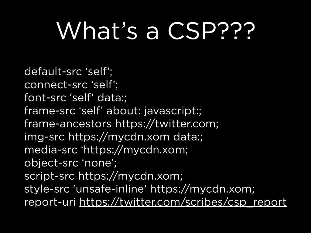 What's a CSP??? default-src 'self'; connect-src...