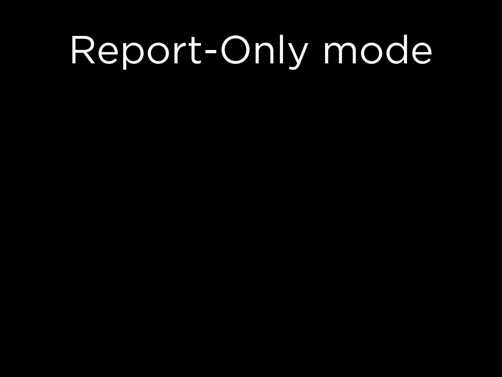 Report-Only mode