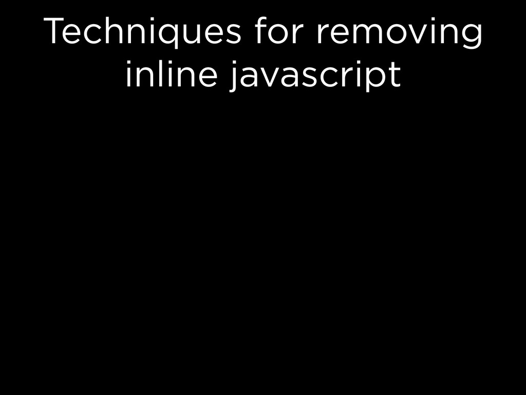 Techniques for removing inline javascript