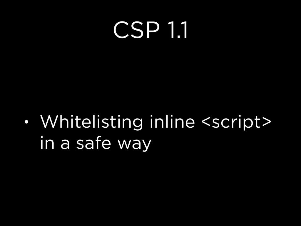 CSP 1.1 • Whitelisting inline <script> in a saf...